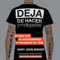 Deja de hacer p*ndejadas - Gary John Bishop