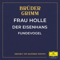 Frau Holle / Der Eisenhans / Fundevogel - Gebrüder Grimm