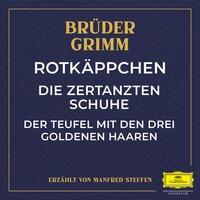 Rotkäppchen / Die zertanzten Schuhe / Der Teufel mit den drei goldenen Haaren - Gebrüder Grimm