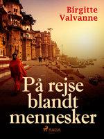 På rejse blandt mennesker - Birgitte Valvanne