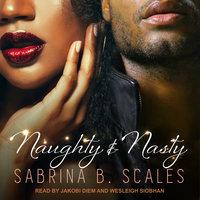 Naughty & Nasty - Sabrina B. Scales