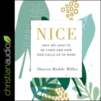 Nice: Why We Love to Be Liked and How God Calls Us to More - Sharon Hodde Miller