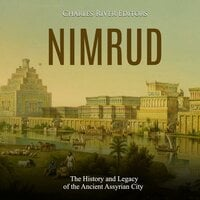 Nimrud: The History and Legacy of the Ancient Assyrian City - Charles River Editors