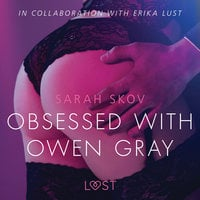 Obsessed with Owen Gray - erotic short story - Sarah Skov