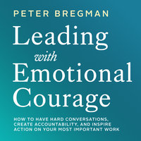 Leading With Emotional Courage - Peter Bregman