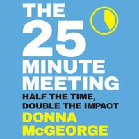 The 25 Minute Meeting - Donna McGeorge