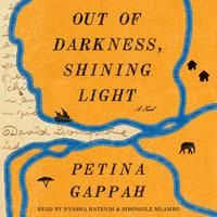 Out of Darkness, Shining Light - Petina Gappah