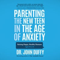 Parenting the New Teen in the Age of Anxiety - John Duffy
