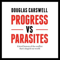 Progress vs Parasites - Douglas Carswell