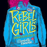 Rebel Girls - Elizabeth Keenan
