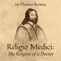Religio Medici: The Religion of a Doctor - Sir Thomas Browne
