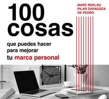 100 cosas que puedes hacer para mejorar tu marca personal y ser más feliz - Marc Reklau, María del Pilar Zaragoza de Pedro