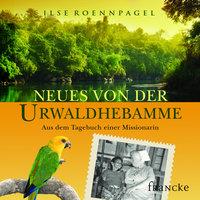 Neues von der Urwaldhebamme - Ilse Roennpagel