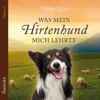Was mein Hirtenhund mich lehrte - Phillip Keller