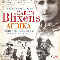 Karen Blixens Afrika - Friheden, farmen og forfatterskabet - Jørgen Stormgaard
