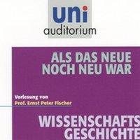 Uni Auditorium - Wirtschaftsgeschichte: Als das Neue noch neu war - Ernst Peter Fischer