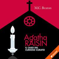 Agatha Raisin e il caso del curioso curato (14° caso) - M.C. Beaton