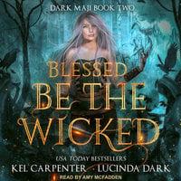 Blessed Be the Wicked - Kel Carpenter, Lucinda Dark