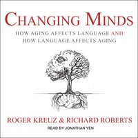 Changing Minds: How Aging Affects Language and How Language Affects Aging - Roger Kreuz,Richard Roberts
