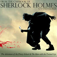 From The Casebook of Sherlock Holmes: The Adventure of the Priory School & The Man with the Twisted Lip - Sir Arthur Conan Doyle