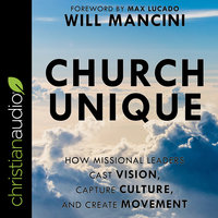 Church Unique: How Missional Leaders Cast Vision, Capture Culture and Create Movement - Will Mancini