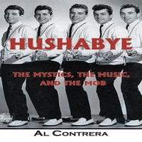 Hushabye: The Mystics, the Music, and the Mob - Al Contrera