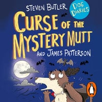 Dog Diaries: Curse of the Mystery Mutt - James Patterson,Steven Butler