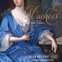 Duchess: A Novel of Sarah Churchill - Susan Holloway Scott