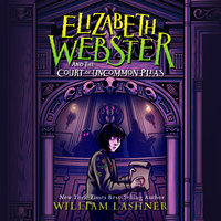 Elizabeth Webster and the Court of Uncommon Pleas - William Lashner