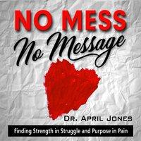 No Mess, No Message - April Jones
