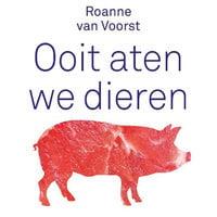 Ooit aten we dieren - Roanne van Voorst