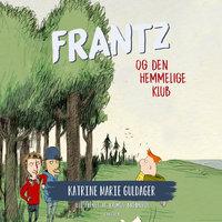 Frantz-bøgerne (6) - Frantz og den hemmelige klub - Katrine Marie Guldager