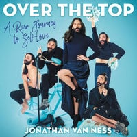 Over the Top: A Raw Journey to Self-Love - Jonathan Van Ness