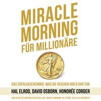 Miracle Morning für Millionäre - Das Erfolgsgeheimnis: Was die Reichen vor 8 Uhr tun - Hal Elrod, David Osborn, Honorée Corder