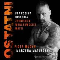 Ostatni. Prawdziwa historia żołnierza warszawskiej mafii - Piotr Mudyn, Marzena Matuszak
