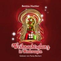Weihnachtsglanz in Kinderaugen - Bettina Huchler