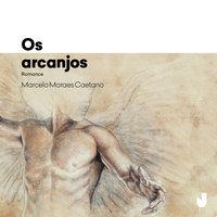 Os arcanjos - Marcelo Moraes Caetano