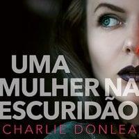 Uma mulher na escuridão - Charlie Donlea