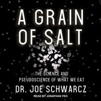 A Grain of Salt: The Science and Pseudoscience of What We Eat - Dr. Joe Schwarcz
