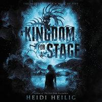 A Kingdom For a Stage - Heidi Heilig