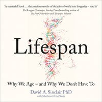 Lifespan: Why We Age – and Why We Don't Have To - David A. Sinclair