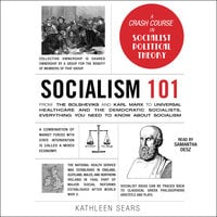 Socialism 101: From the Bolsheviks and Karl Marx to Universal Healthcare and the Democratic Socialists, Everything You Need to Know about Socialism - Kathleen Sears