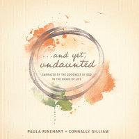 And Yet, Undaunted - Paula Rinehart,Connally Gilliam