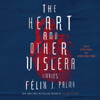 The Heart and Other Viscera: Stories - Félix J. Palma