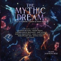 The Mythic Dream - Stephen Graham Jones, Seanan McGuire, Naomi Novik, JY Yang, Sarah Gailey, Amal El-Mohtar, Carmen Maria Machado, Jeffrey Ford, Dominik Parisien, Navah Wolfe, Arkady Martine, Rebecca Roanhorse, Indrapramit Das, John Chu, Urusla Vernon, Alyssa Wong, Carlos Hernandez, Ann Leckie