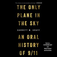 The Only Plane in the Sky: An Oral History of September 11, 2001 - Garrett M. Graff