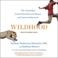 Wildhood: The Epic Journey from Adolescence to Adulthood in Humans and Other Animals - Barbara Natterson-Horowitz, Kathryn Bowers