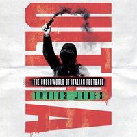Ultra: The Underworld of Italian Football - Tobias Jones