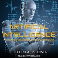 Artificial Intelligence: From Medieval Robots to Neural Networks - Clifford A. Pickover