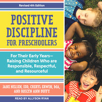 Positive Discipline for Preschoolers: For Their Early Years-Raising Children Who are Responsible, Respectful, and Resourceful, Revised 4th edition - Roslyn Ann Duffy, Cheryl Erwin, Jane Nelsen